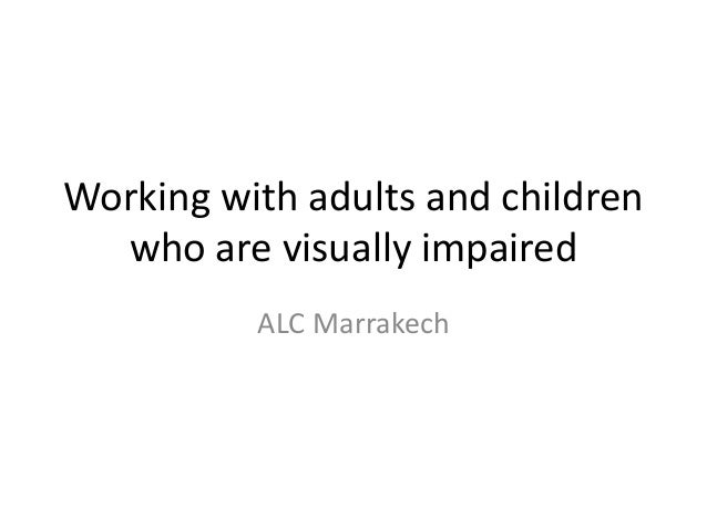 Working with adults and children  who are visually impaired          ALC Marrakech