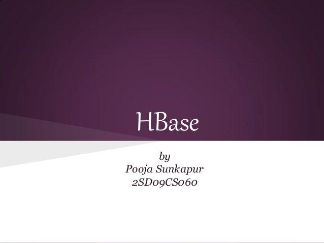 HBasebyPooja Sunkapur2SD09CS060