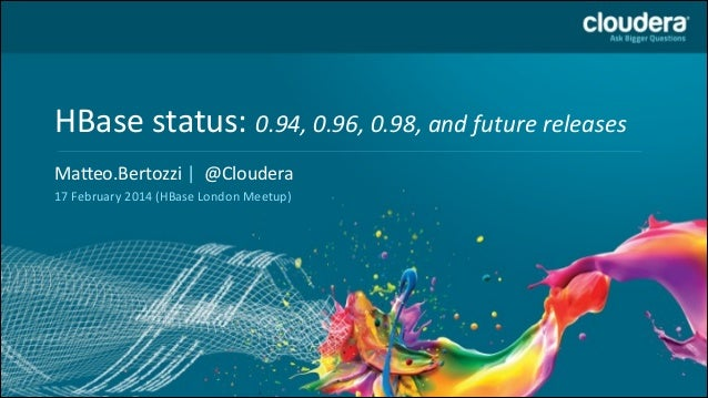 HBase  status:  0.94,  0.96,  0.98,  and  future  releases Ma6eo.Bertozzi  |    @Cloudera     Spea...