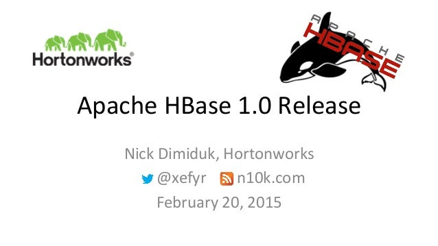 Apache  HBase  1.0  Release   Nick  Dimiduk,  Hortonworks               @xefyr         ...
