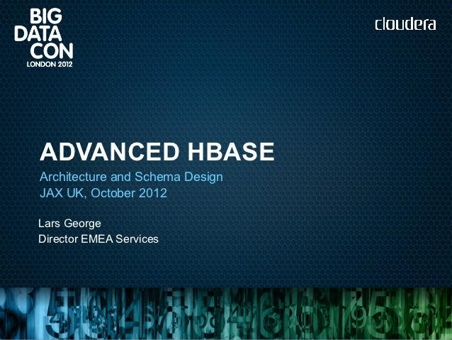 ADVANCED HBASEArchitecture and Schema DesignJAX UK, October 2012Lars GeorgeDirector EMEA Services