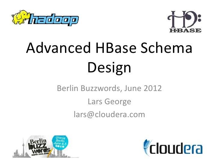 Advanced HBase Schema       Design   Berlin Buzzwords, June 2012            Lars George        lars@cloudera.com