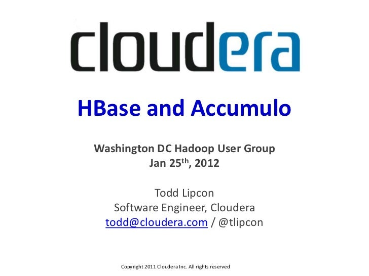 HBase and Accumulo Washington DC Hadoop User Group          Jan 25th, 2012            Todd Lipcon     Software Engineer, C...