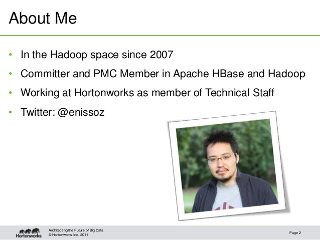 © Hortonworks Inc. 2011About MePage 2Architecting the Future of Big Data• In the Hadoop space since 2007• Committer and PM...
