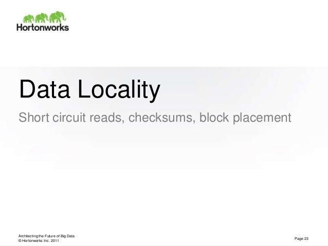 © Hortonworks Inc. 2011Data LocalityShort circuit reads, checksums, block placementArchitecting the Future of Big DataPage...