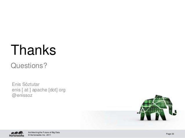 © Hortonworks Inc. 2011ThanksQuestions?Architecting the Future of Big DataPage 33Enis Söztutarenis [ at ] apache [dot] org...