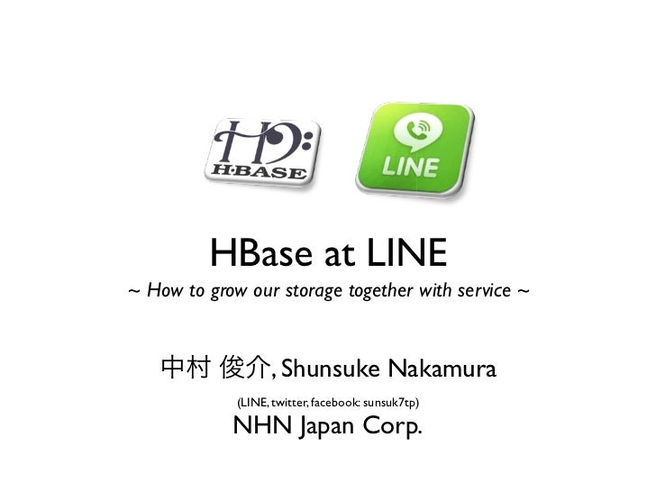 HBase at LINE~ How to grow our storage together with service ~   中村 俊介, Shunsuke Nakamura             (LINE, twitter, face...