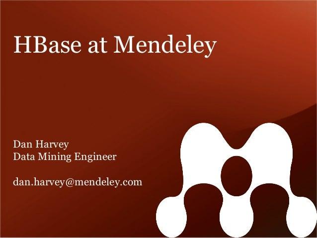 HBase at Mendeley Dan Harvey Data Mining Engineer dan.harvey@mendeley.com