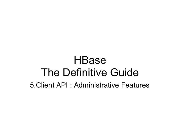 HBase   The Definitive Guide5.Client API : Administrative Features