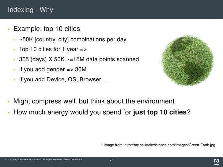 Indexing - Why      Example: top 10 cities            ~50K [country, city] combinations per day            Top 10 citie...