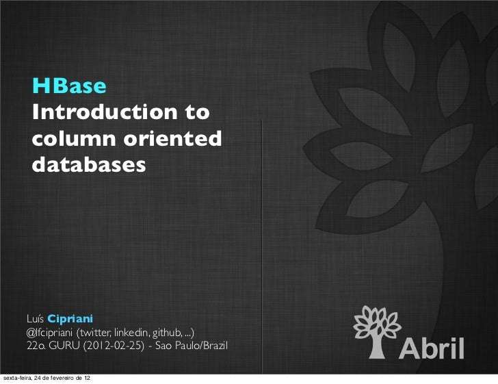 HBase           Introduction to           column oriented           databases        Luís Cipriani        @lfcipriani (twi...