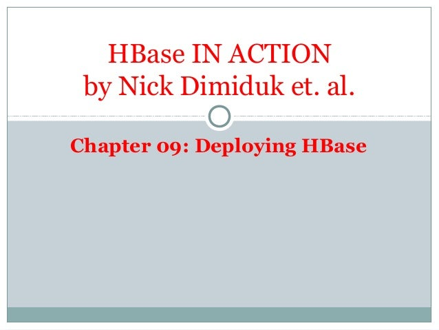 Chapter 09: Deploying HBase HBase IN ACTION by Nick Dimiduk et. al.