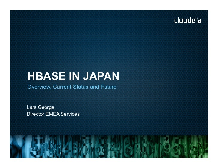 HBASE IN JAPANOverview, Current Status and FutureLars GeorgeDirector EMEA Services