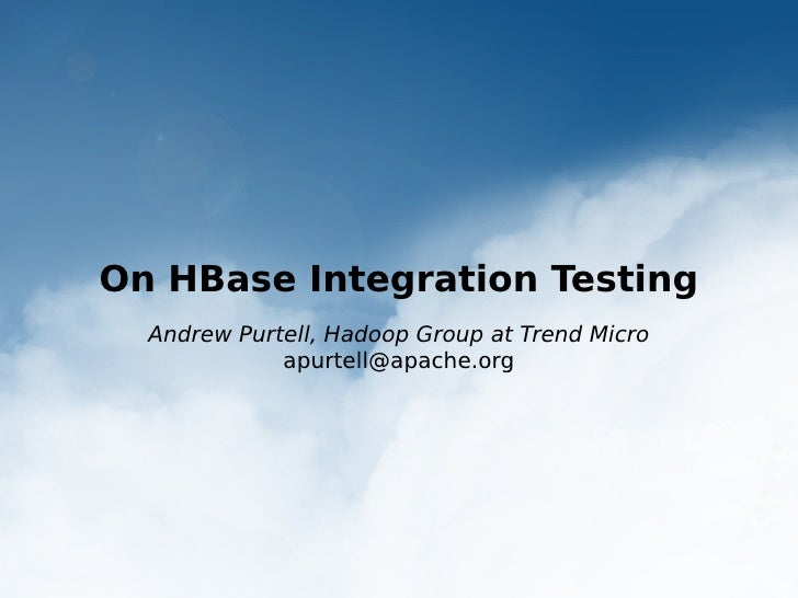On HBase Integration Testing  Andrew Purtell, Hadoop Group at Trend Micro             apurtell@apache.org