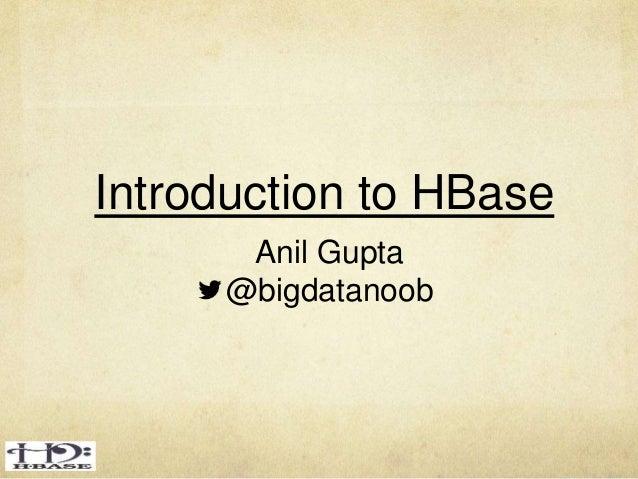 Introduction to HBase Anil Gupta @bigdatanoob