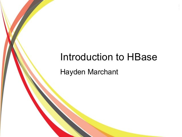 Introduction to HBase Hayden Marchant
