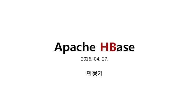 Apache HBase 2016. 04. 27. 민형기