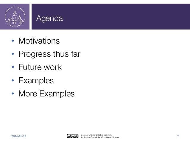 Agenda  • Motivations  • Progress thus far  • Future work  • Examples  • More Examples  Licensed  under  a  Crea3ve  Commo...