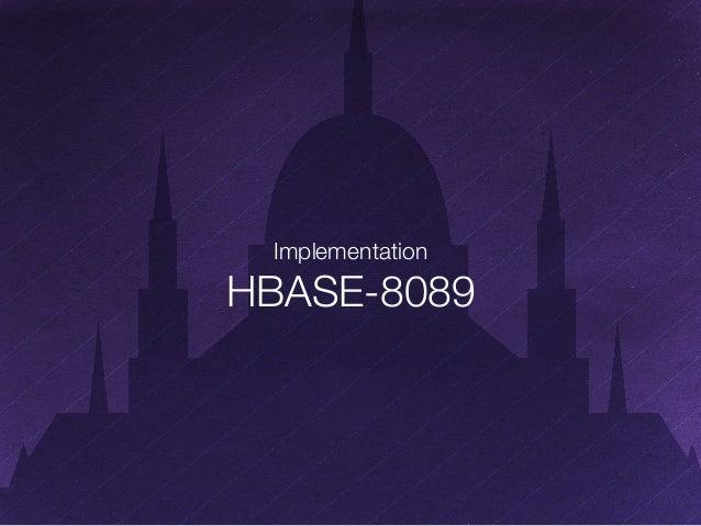 Implementation$  HBASE-8089