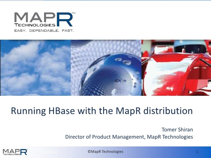 Running HBase with the MapR distribution                                                       Tomer Shiran               ...