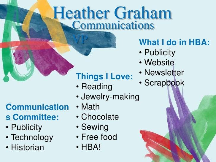 Heather Graham<br />Communications VP<br />What I do in HBA:<br /><ul><li>Publicity
