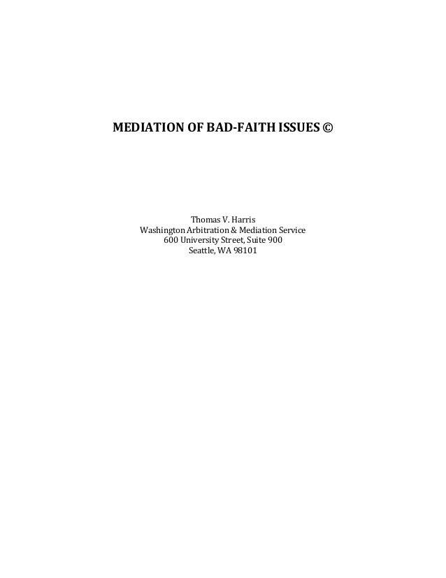 MEDIATION OF BAD-FAITH ISSUES ©  Thomas V. Harris Washington Arbitration & Mediation Service 600 University Street, Suite ...