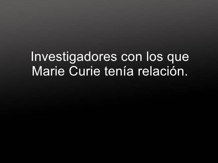 Investigadores con los que Marie Curie tenía relación.