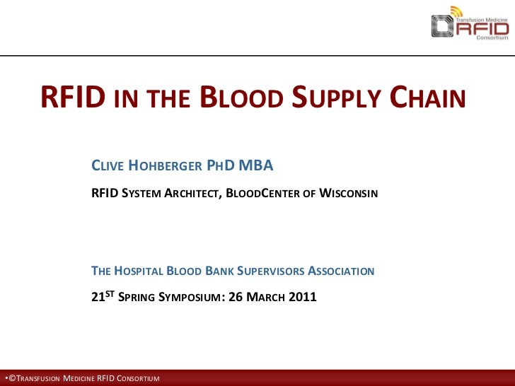 RFID IN THE BLOOD SUPPLY CHAIN                     CLIVE HOHBERGER PHD MBA                     RFID SYSTEM ARCHITECT, BLOO...