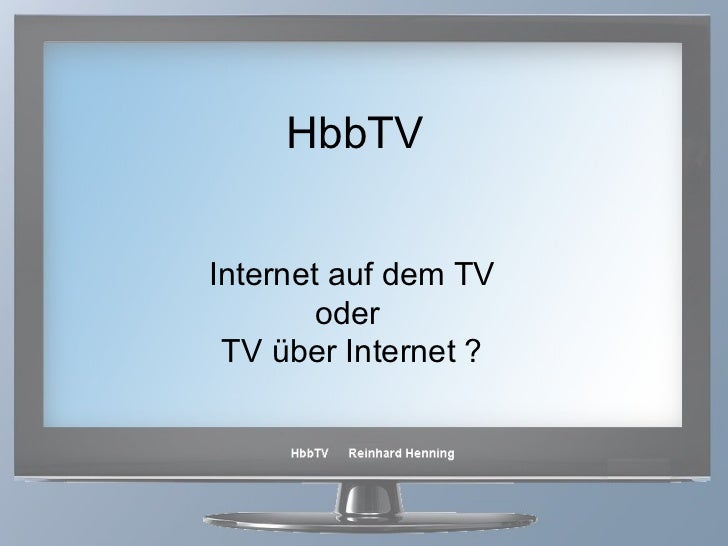 HbbTV Internet auf dem TV oder  TV über Internet ?