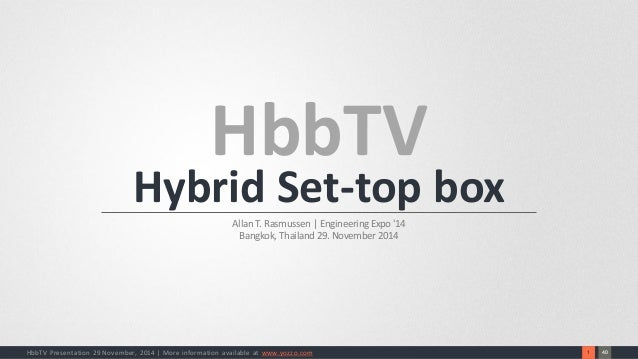40  1  HbbTV Presentation 29 November, 2014 | More information available at www.yozzo.com  HbbTVHybrid Set-top box  Allan ...