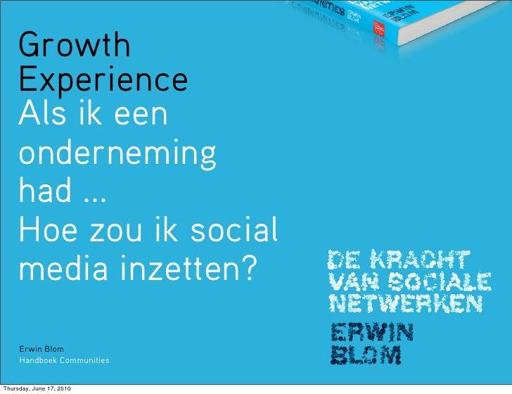 Growth     Experience     Als ik een     onderneming     had ...     Hoe zou ik social     media inzetten?       Erwin Blo...