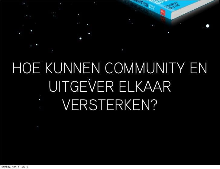 HOE KUNNEN COMMUNITY EN             UITGEVER ELKAAR               VERSTERKEN?   Sunday, April 11, 2010