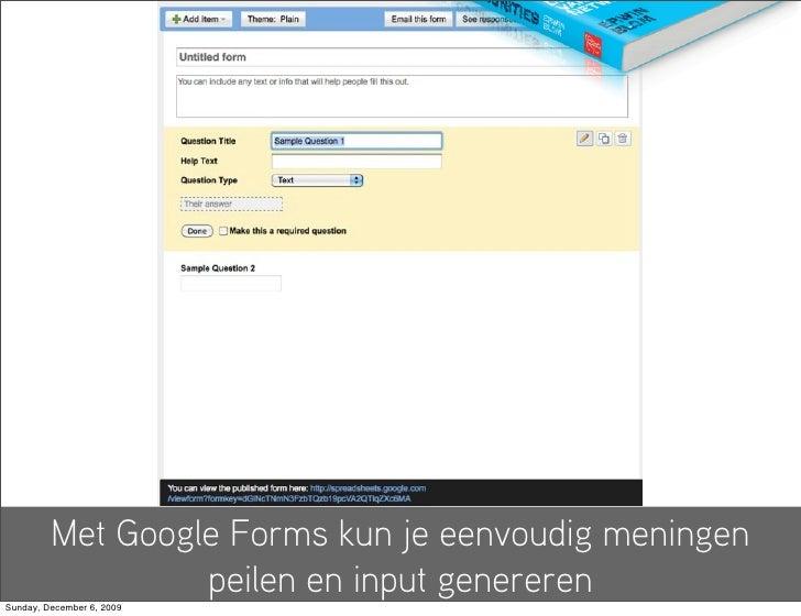 Met Google Forms kun je eenvoudig meningen                   peilen en input genereren Sunday, December 6, 2009