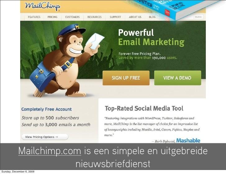 Mailchimp.com is een simpele en uitgebreide                         nieuwsbriefdienst Sunday, December 6, 2009
