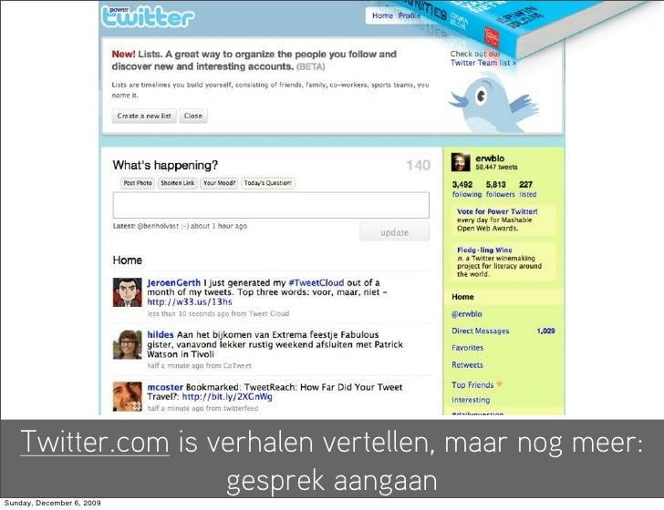 Twitter.com is verhalen vertellen, maar nog meer:                    gesprek aangaan Sunday, December 6, 2009