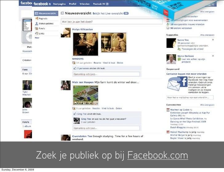 Zoek je publiek op bij Facebook.com Sunday, December 6, 2009