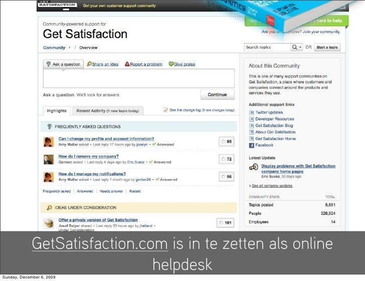 GetSatisfaction.com is in te zetten als online                                helpdesk Sunday, December 6, 2009