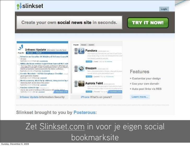 Zet Slinkset.com in voor je eigen social                                  bookmarksite Sunday, December 6, 2009