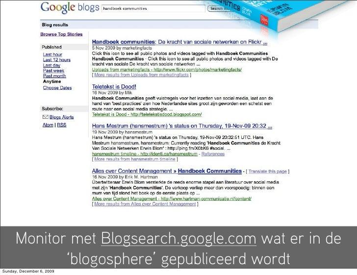 Monitor met Blogsearch.google.com wat er in de              'blogosphere' gepubliceerd wordt Sunday, December 6, 2009
