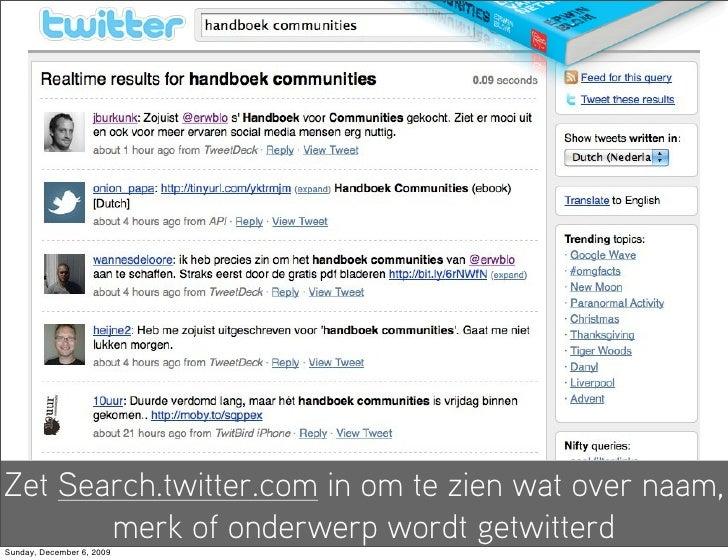Zet Search.twitter.com in om te zien wat over naam,        merk of onderwerp wordt getwitterd Sunday, December 6, 2009