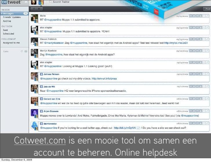 Cotweet.com is een mooie tool om samen een              account te beheren. Online helpdesk Sunday, December 6, 2009