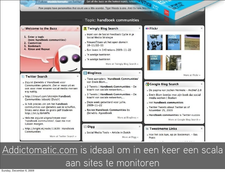 Addictomatic.com is ideaal om in een keer een scala               aan sites te monitoren Sunday, December 6, 2009