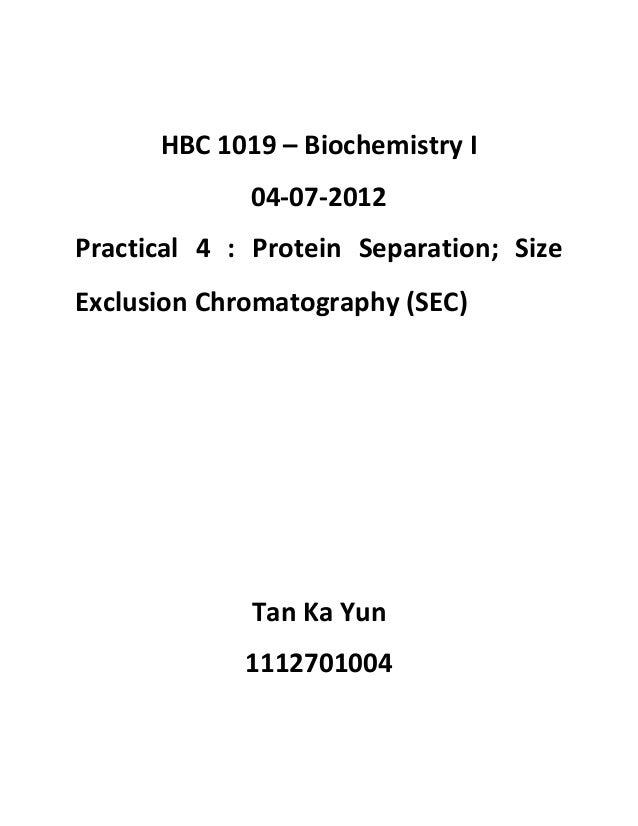 HBC 1019 – Biochemistry I 04-07-2012 Practical 4 : Protein Separation; Size Exclusion Chromatography (SEC) Tan Ka Yun 1112...
