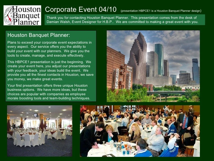 Corporate Event 04/10  (presentation HBPCE1 is a Houston Banquet Planner design ) Thank you for contacting Houston Banquet...