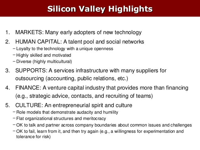 Silicon Valley Highlights 1. MARKETS: Many early adopters of new technology 2. HUMAN CAPITAL: A talent pool and social net...