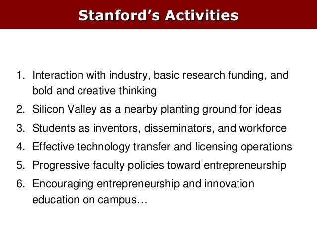 Stanford's Activities  1. Interaction with industry, basic research funding, and bold and creative thinking 2. Silicon Val...