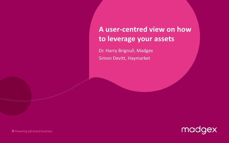 A user-centred view on how to leverage your assets<br />Dr. Harry Brignull, Madgex<br />Simon Devitt, Haymarket<br />