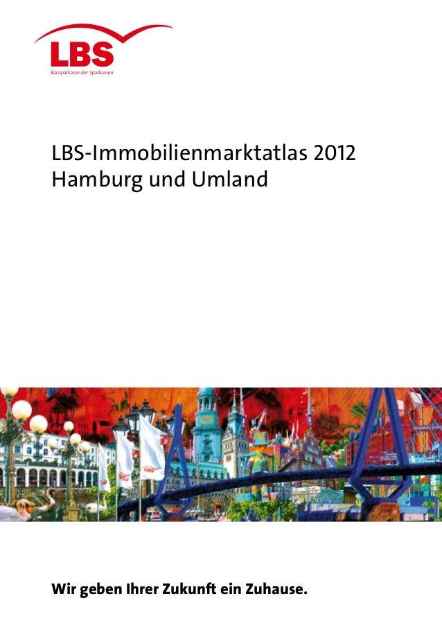 LBS-Immobilienmarktatlas 2012Hamburg und UmlandWir geben Ihrer Zukunft ein Zuhause.                                       1