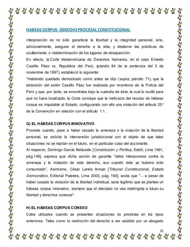 HABEAS CORPUS- DERECHO PROCESAL CONSTITUCIONAL 21 interposición es no sólo garantizar la libertad y la integridad personal...