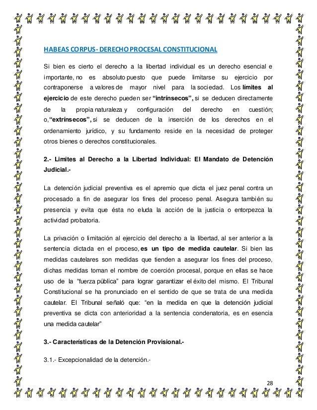 HABEAS CORPUS- DERECHO PROCESAL CONSTITUCIONAL 28 Si bien es cierto el derecho a la libertad individual es un derecho esen...